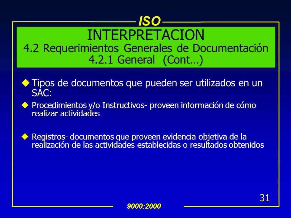 ISO 9000:2000 30 INTERPRETACION 4.2 Requerimientos Generales de Documentación 4.2.1 General (Cont…) uLa naturaleza y alcance de la documentación deber