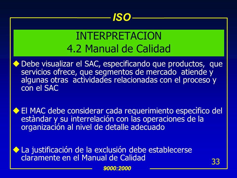 ISO 9000:2000 32 4.2 Manual de Calidad uLa organización debe establecer y mantener un manual de calidad que incluya: El alcance del SAC, incluyendo de