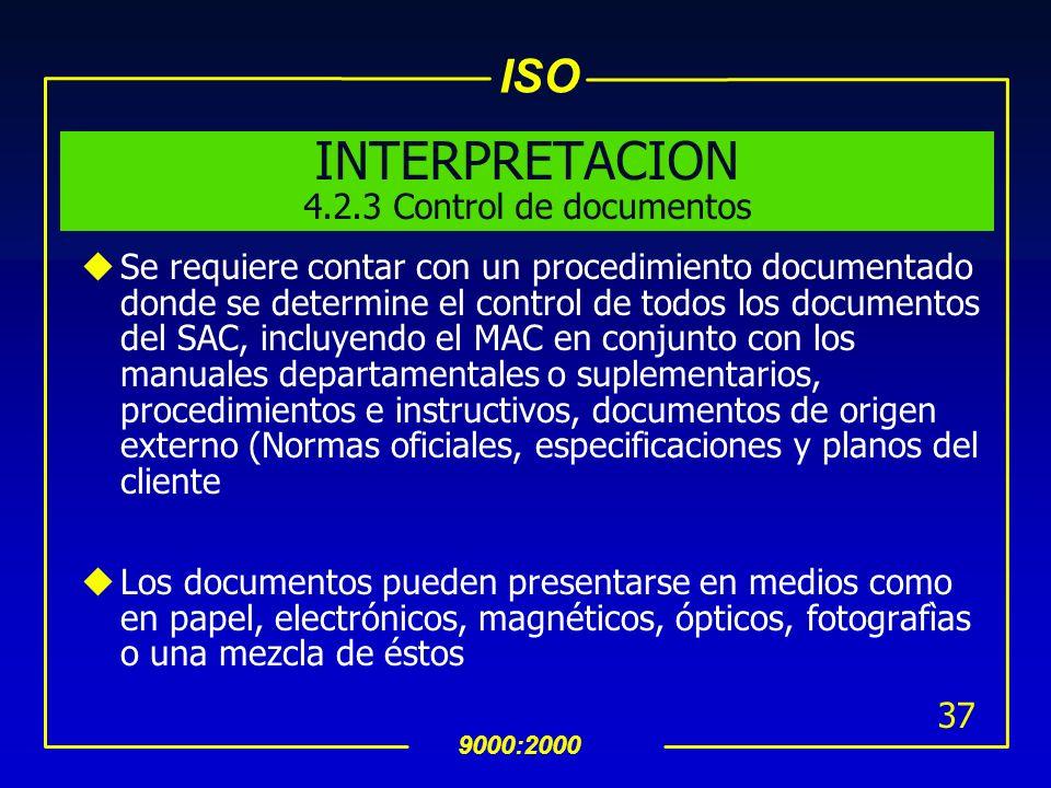 ISO 9000:2000 36 4.2.3 Control de Documentos (Cont.) Para asegurar que los documentos son legibles, claramente identificables para asegurar que los do