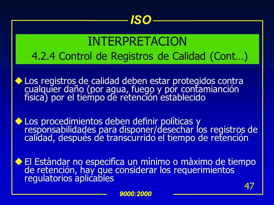 ISO 9000:2000 46 uLos registros de calidad deben ser: legibles,recuperables,identificables y deben ser almacenados en un ambiente adecuado; pueden est