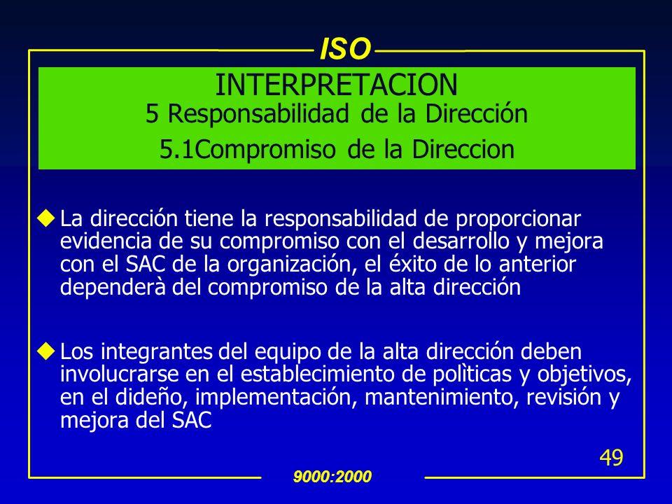 ISO 9000:2000 48 5 Responsabilidad de la Dirección 5.1Compromiso de la Direccion uLa dirección debe proveer evidencia de su compromiso al desarrollo e