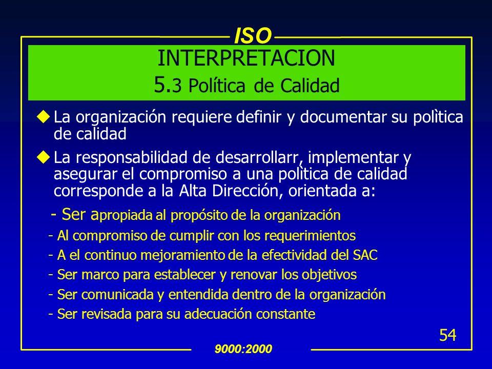 ISO 9000:2000 53 5.3 Política de Calidad La Alta Dirección debe asegurar que la Política de Calidad: ues adecuada al propósito de la organización uinc