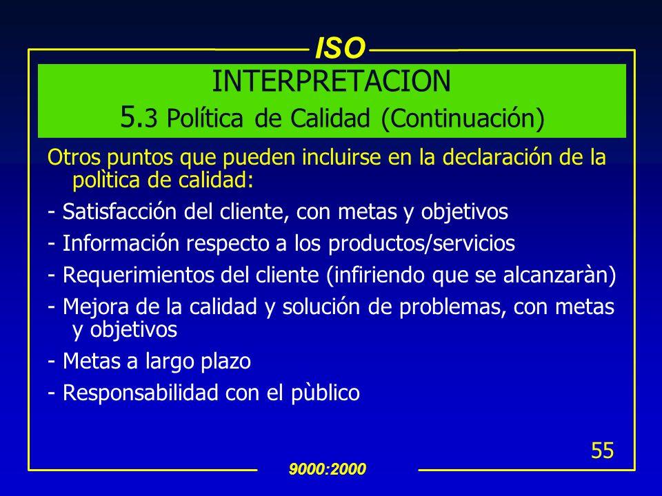 ISO 9000:2000 54 INTERPRETACION 5. 3 Política de Calidad uLa organización requiere definir y documentar su polìtica de calidad uLa responsabilidad de