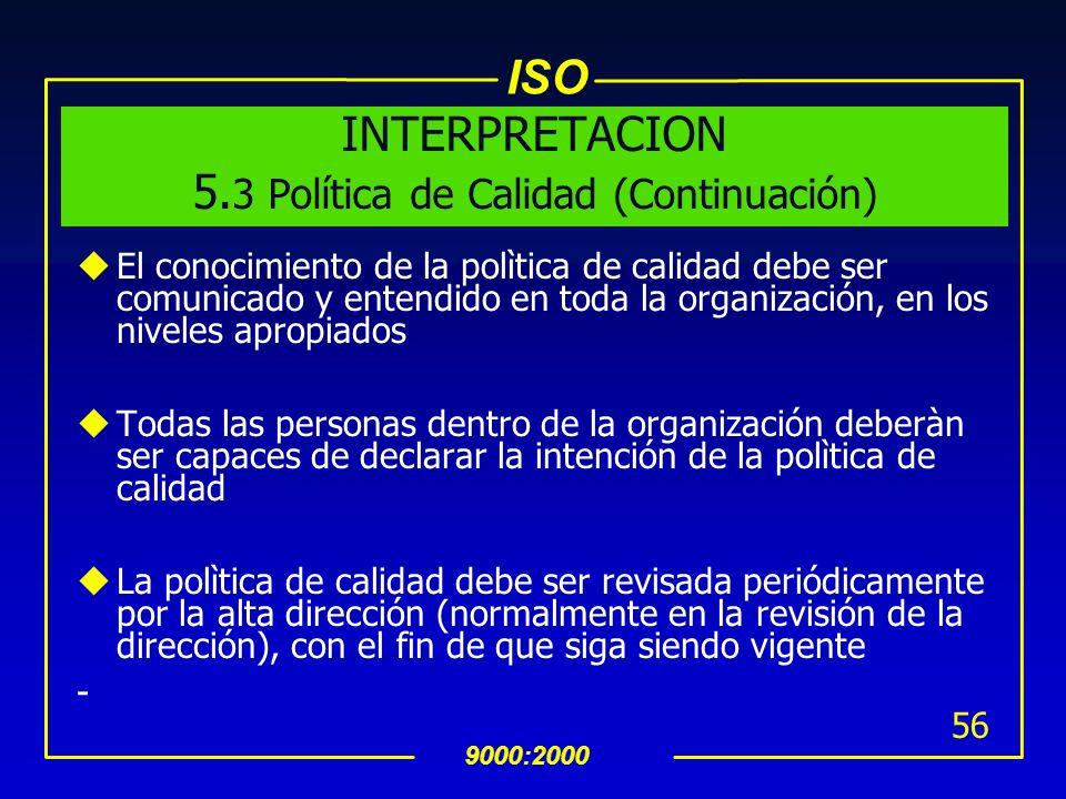 ISO 9000:2000 55 INTERPRETACION 5. 3 Política de Calidad (Continuación) Otros puntos que pueden incluirse en la declaración de la polìtica de calidad: