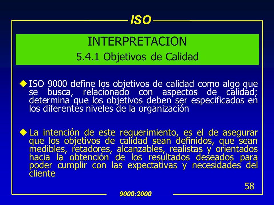 ISO 9000:2000 57 5.4 Planeación 5.4.1 Objetivos de calidad La Alta Dirección debe asegurar que los objetivos de calidad, incluyendo aquellos que neces