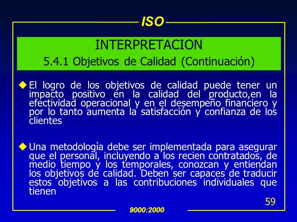 ISO 9000:2000 58 INTERPRETACION 5.4.1 Objetivos de Calidad uISO 9000 define los objetivos de calidad como algo que se busca, relacionado con aspectos