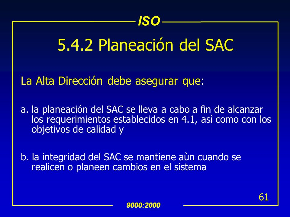 ISO 9000:2000 60 INTERPRETACION 5.4.1 Objetivos de Calidad (Continuación) uAlgunos ejemplos de objetivos de calidad que pueden ser apropiados, sin ser