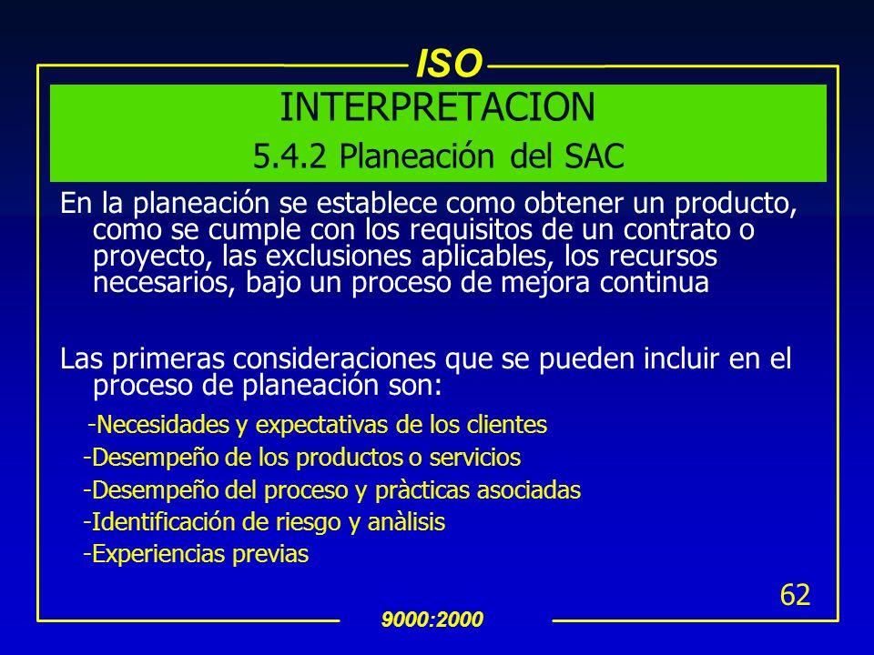 ISO 9000:2000 61 5.4.2 Planeación del SAC La Alta Dirección debe asegurar que: a. la planeación del SAC se lleva a cabo a fin de alcanzar los requerim