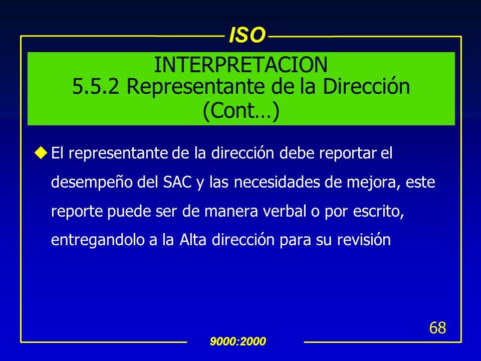 ISO 9000:2000 67 INTERPRETACION 5.5.2 Representante de la Dirección uEl representante debe reportar a la Alta dirección uEl asegurarse que el SAC se i