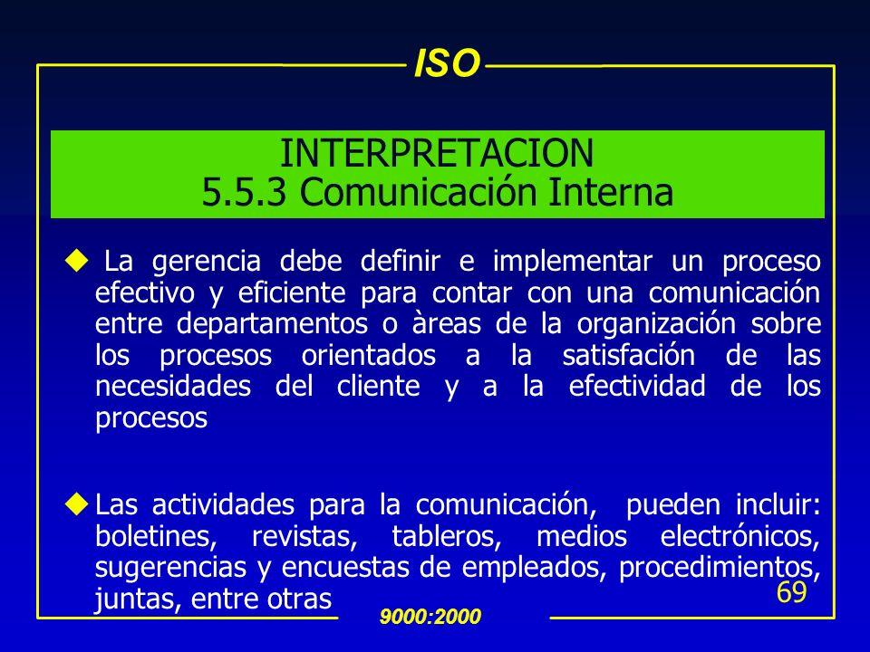ISO 9000:2000 68 INTERPRETACION 5.5.2 Representante de la Dirección (Cont…) uEl representante de la dirección debe reportar el desempeño del SAC y las