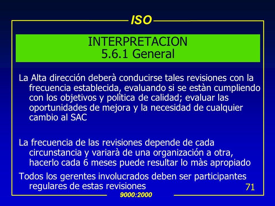 ISO 9000:2000 70 5.6 Revisión por la Dirección 5.6.1 General uLa Alta dirección deberà revisar el SAC de la organización en intervalos programados par