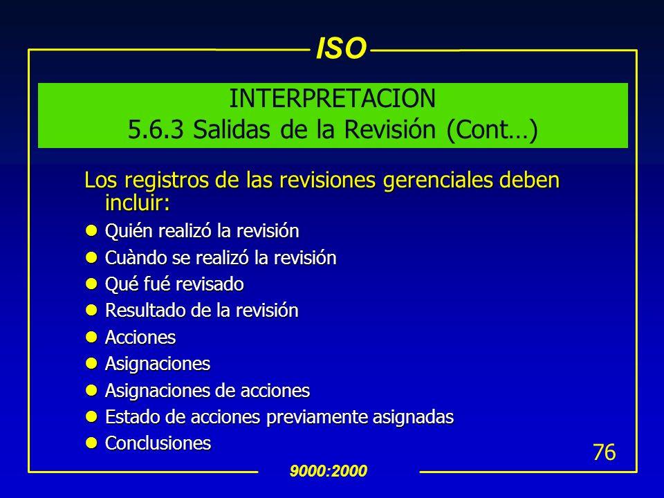 ISO 9000:2000 75 INTERPRETACION 5.6.3 Salidas de la Revisión Como evidencia documentada de la revisión, incluye acciones relacionadas con el mejoramie