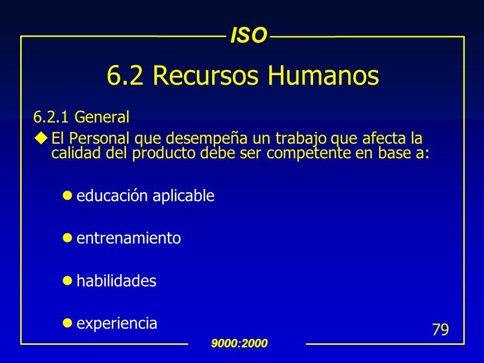 ISO 9000:2000 78 INTERPRETACION 6.1 Asignación de Recursos Los recursos pueden incluir gente, proveedores, fuentes de información, disponibilidad de m