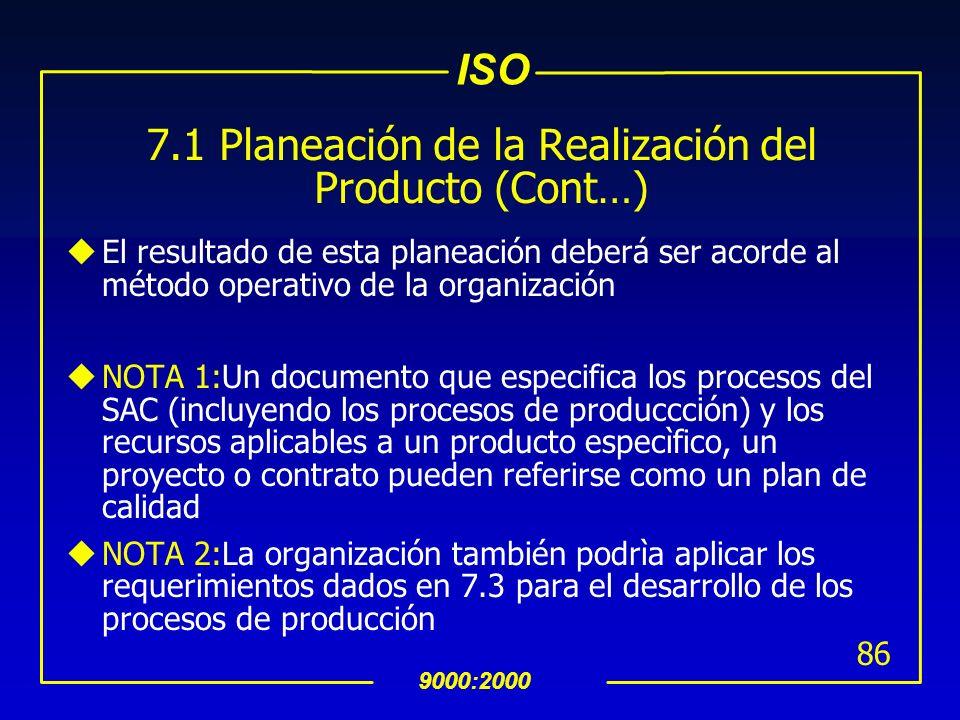 ISO 9000:2000 85 7.1 Planeación de la Realización del Producto uEn la planeación de la producción, la organización deberà determinar lo siguiente segú
