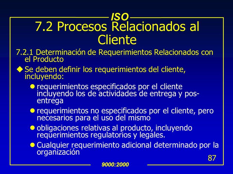 ISO 9000:2000 86 7.1 Planeación de la Realización del Producto (Cont…) uEl resultado de esta planeación deberá ser acorde al método operativo de la or