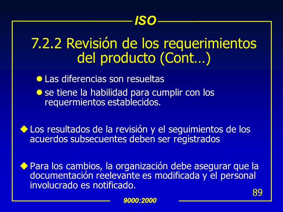 ISO 9000:2000 88 7.2.2 Revisión de los requerimientos del producto uSe deben revisar los requerimientos identificados por el cliente y la organización