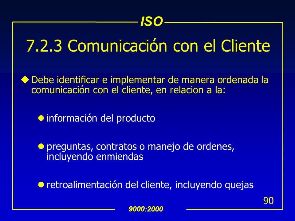 ISO 9000:2000 89 Las diferencias son resueltas se tiene la habilidad para cumplir con los requermientos establecidos. uLos resultados de la revisión y