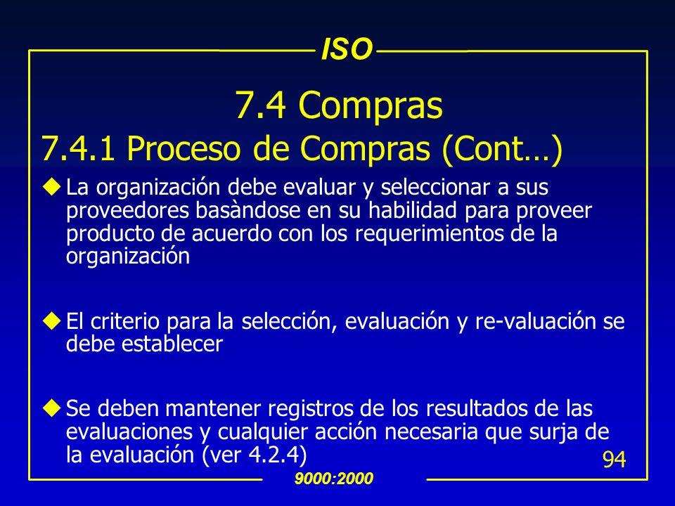 ISO 9000:2000 93 7.4 Compras 7.4.1 Proceso de Compras uLa organización debe asegurarse de que el producto comprado cumple con los requerimientos estab