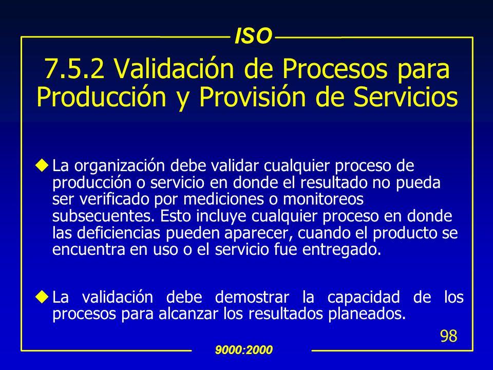 ISO 9000:2000 97 7.5 Producción y Provisión de Servicio 7.5.1 Control de Producción y Provisión de Servicio La organización debe planear y llevar a ca
