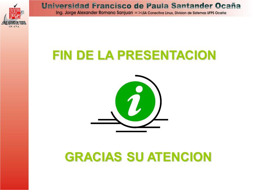 FIN DE LA PRESENTACION GRACIAS SU ATENCION