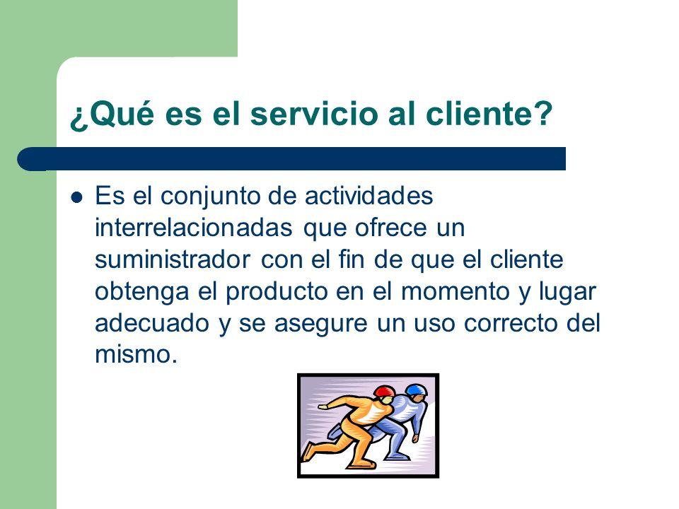 ¿Qué es el servicio al cliente? Es el conjunto de actividades interrelacionadas que ofrece un suministrador con el fin de que el cliente obtenga el pr