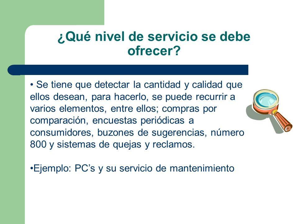 ¿Qué nivel de servicio se debe ofrecer? Se tiene que detectar la cantidad y calidad que ellos desean, para hacerlo, se puede recurrir a varios element