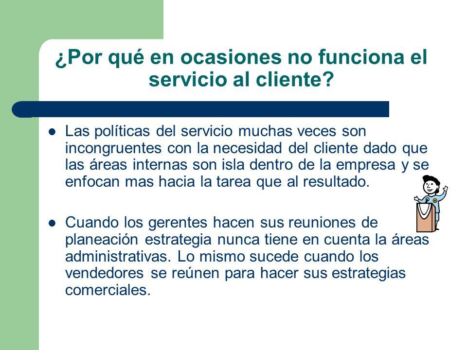 ¿Por qué en ocasiones no funciona el servicio al cliente? Las políticas del servicio muchas veces son incongruentes con la necesidad del cliente dado