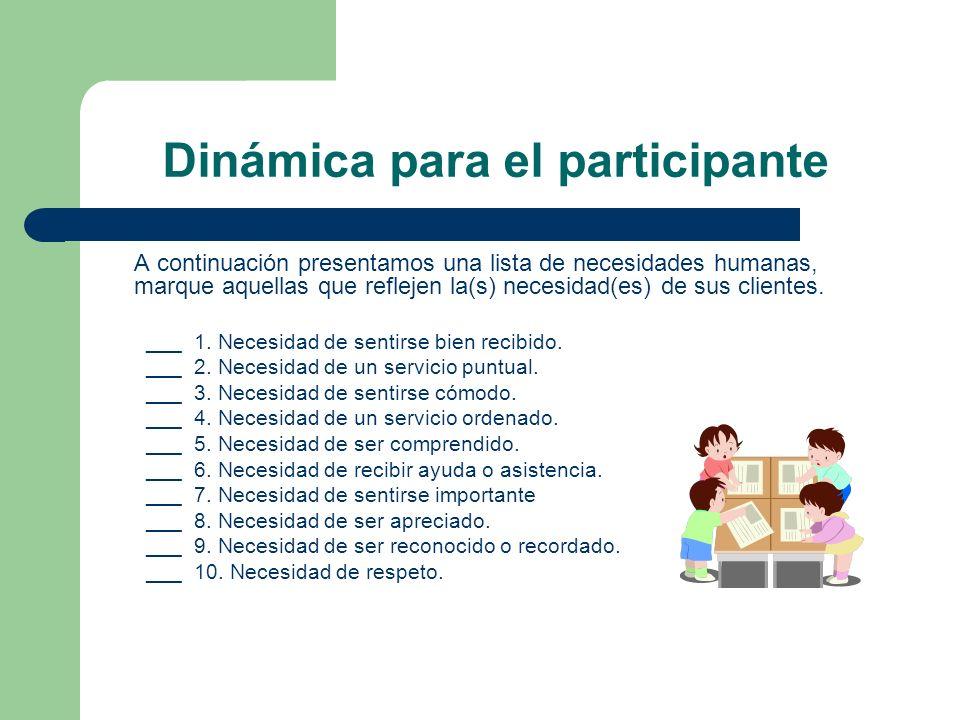 Dinámica para el participante A continuación presentamos una lista de necesidades humanas, marque aquellas que reflejen la(s) necesidad(es) de sus cli
