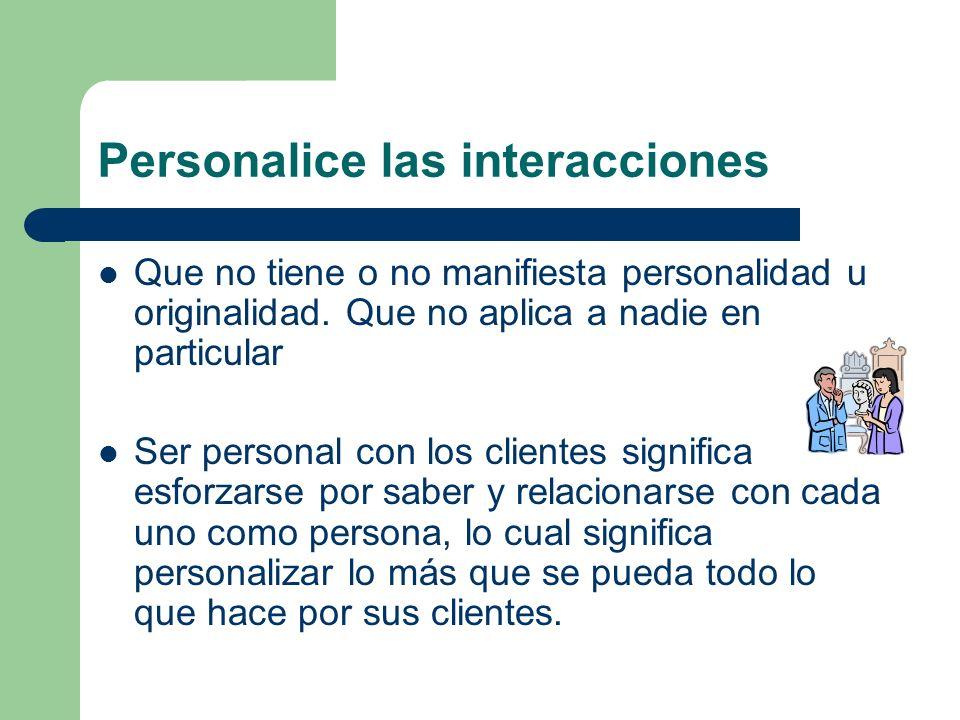 Personalice las interacciones Que no tiene o no manifiesta personalidad u originalidad. Que no aplica a nadie en particular Ser personal con los clien