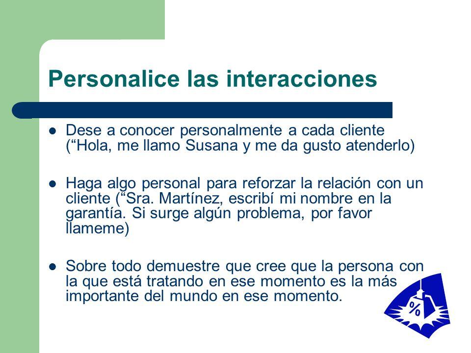 Personalice las interacciones Dese a conocer personalmente a cada cliente (Hola, me llamo Susana y me da gusto atenderlo) Haga algo personal para refo
