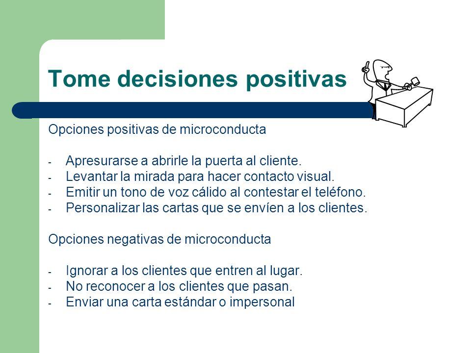 Tome decisiones positivas Opciones positivas de microconducta - Apresurarse a abrirle la puerta al cliente. - Levantar la mirada para hacer contacto v