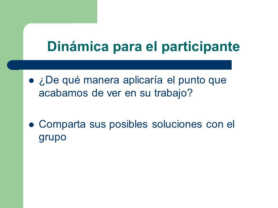 Dinámica para el participante ¿De qué manera aplicaría el punto que acabamos de ver en su trabajo? Comparta sus posibles soluciones con el grupo