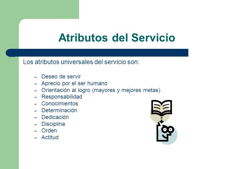 Atributos del Servicio Los atributos universales del servicio son: – Deseo de servir – Aprecio por el ser humano – Orientación al logro (mayores y mej