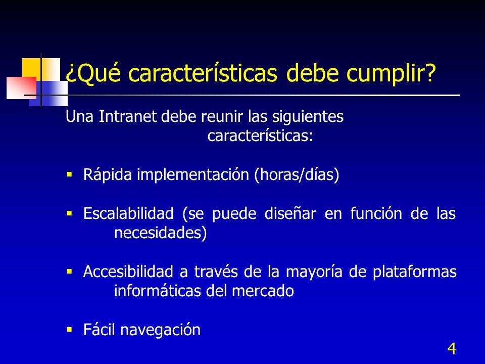 4 ¿Qué características debe cumplir? Una Intranet debe reunir las siguientes características: Rápida implementación (horas/días) Escalabilidad (se pue