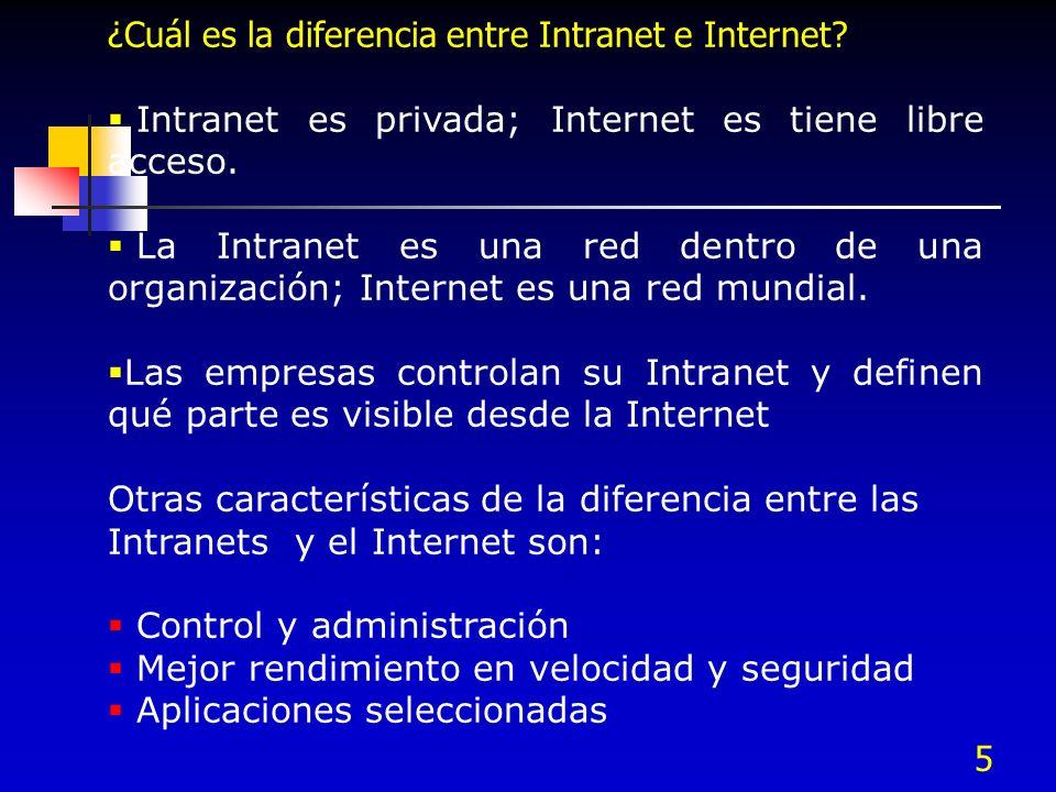 5 ¿Cuál es la diferencia entre Intranet e Internet? Intranet es privada; Internet es tiene libre acceso. La Intranet es una red dentro de una organiza
