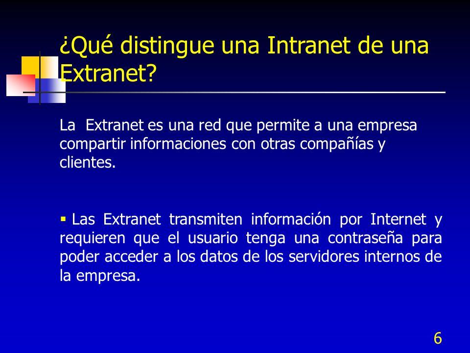6 ¿Qué distingue una Intranet de una Extranet? La Extranet es una red que permite a una empresa compartir informaciones con otras compañías y clientes