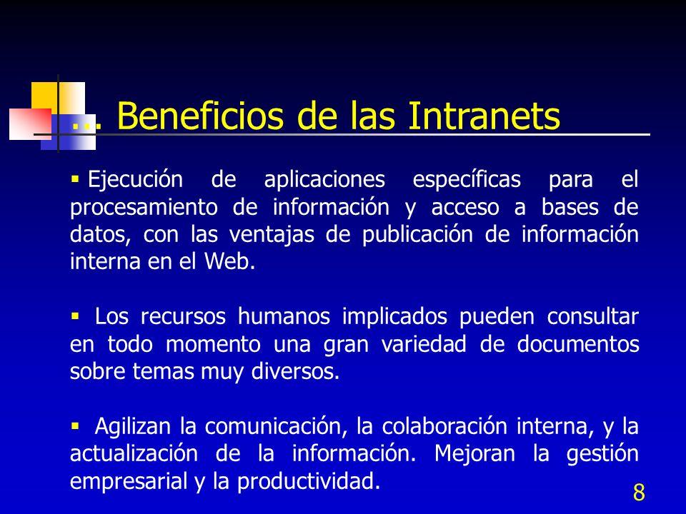 8... Beneficios de las Intranets Ejecución de aplicaciones específicas para el procesamiento de información y acceso a bases de datos, con las ventaja