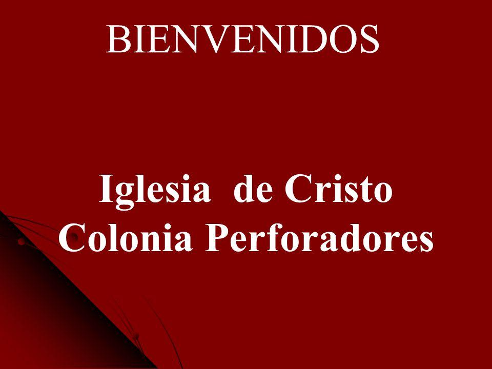BIENVENIDOS Iglesia de Cristo Colonia Perforadores