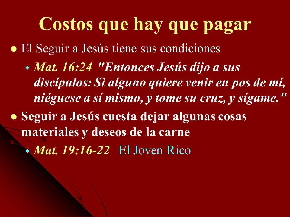 Costos que hay que pagar El Seguir a Jesús tiene sus condiciones Mat. 16:24