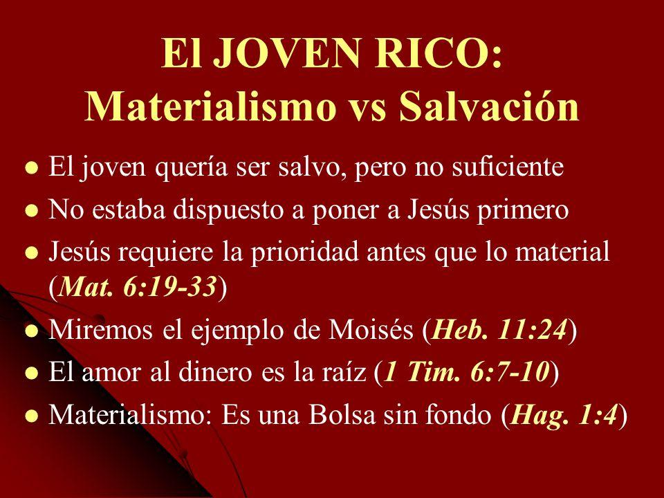 El JOVEN RICO: Materialismo vs Salvación El joven quería ser salvo, pero no suficiente No estaba dispuesto a poner a Jesús primero Jesús requiere la p