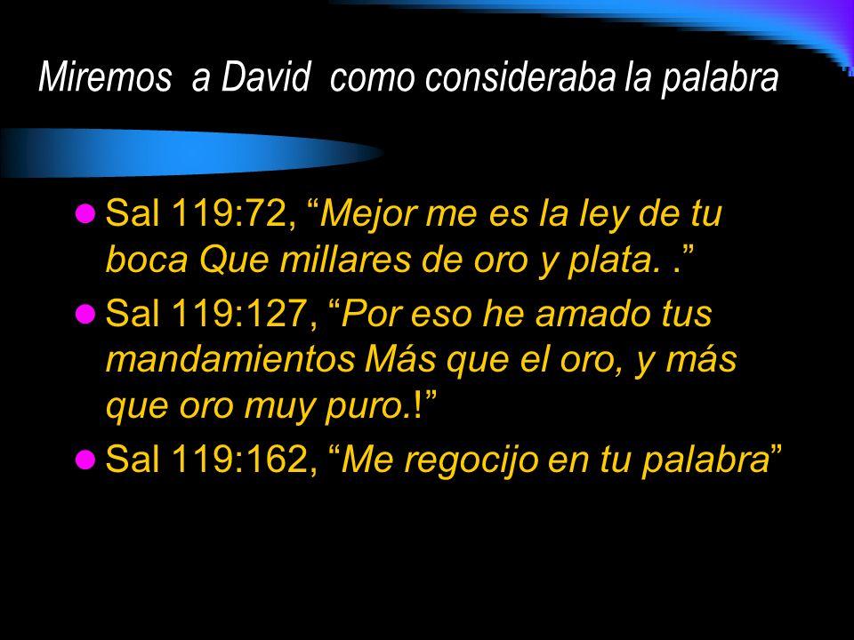 Sal 119:72, Mejor me es la ley de tu boca Que millares de oro y plata.. Sal 119:127, Por eso he amado tus mandamientos Más que el oro, y más que oro m