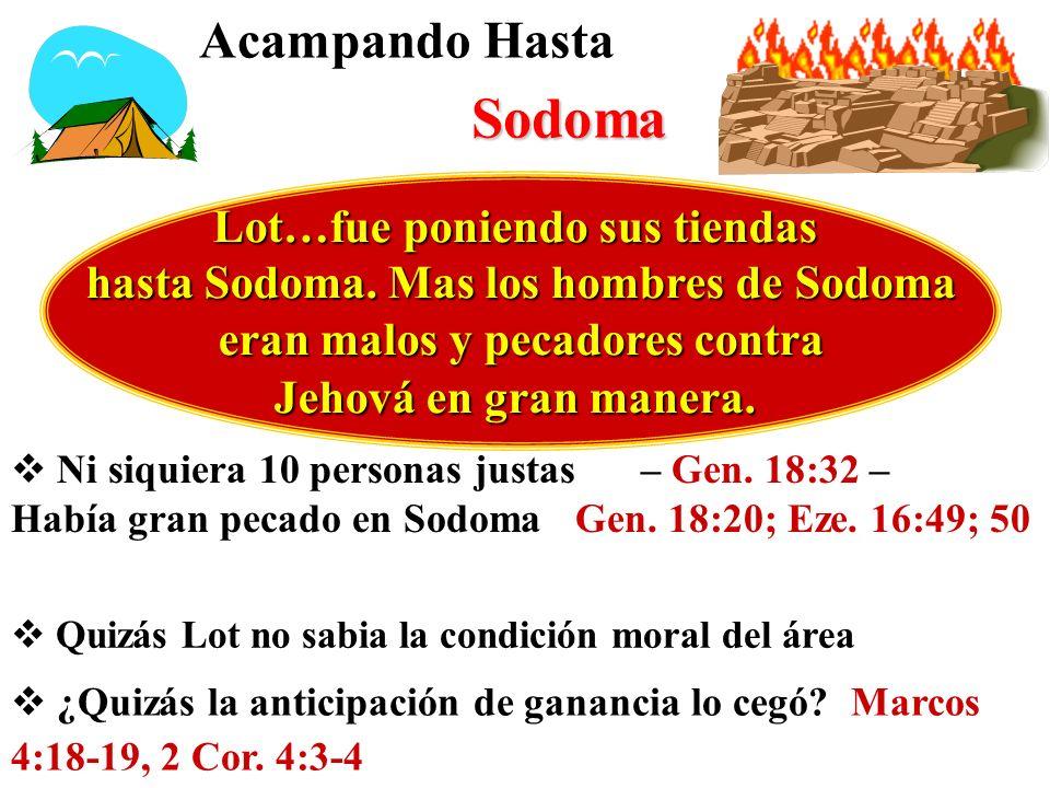 Acampando Hasta Sodoma Lot…fue poniendo sus tiendas hasta Sodoma. Mas los hombres de Sodoma eran malos y pecadores contra eran malos y pecadores contr