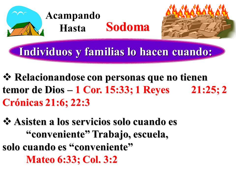 Individuos y familias lo hacen cuando: Relacionandose con personas que no tienen temor de Dios – 1 Cor. 15:33; 1 Reyes 21:25; 2 Crónicas 21:6; 22:3 Re