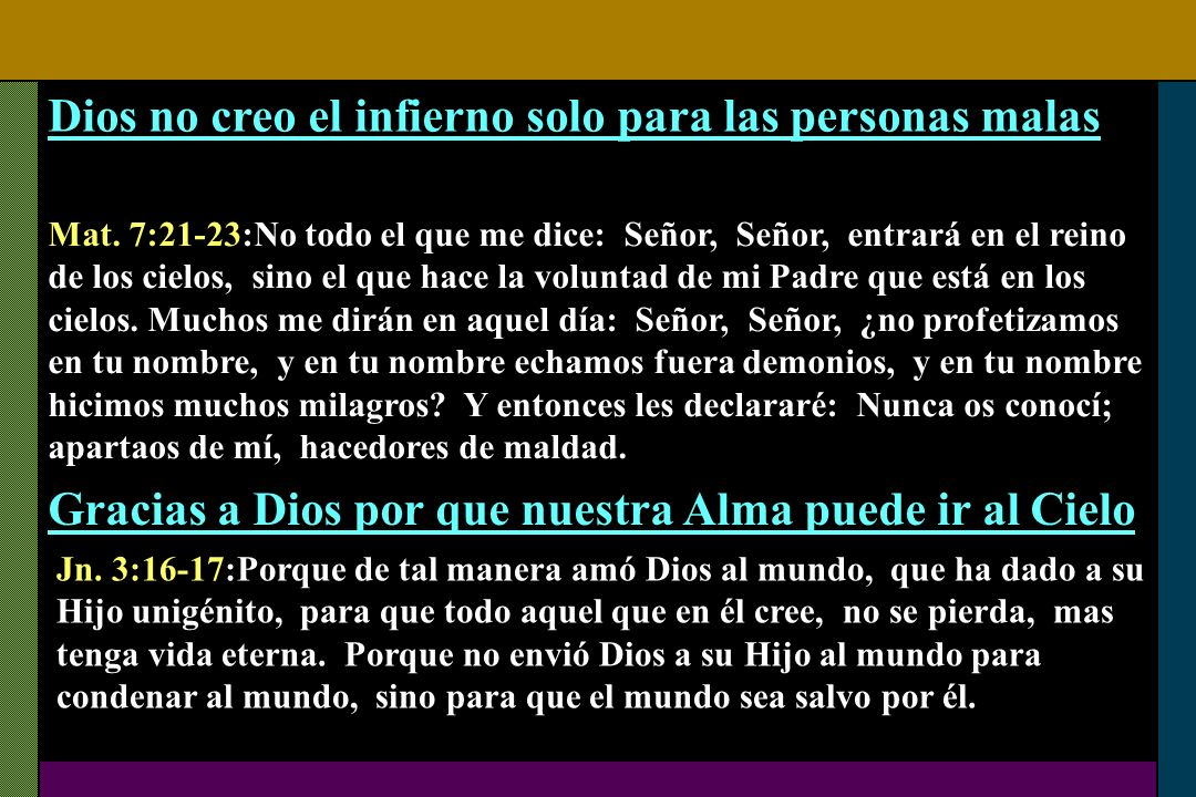 Dios no creo el infierno solo para las personas malas Mat. 7:21-23:No todo el que me dice: Señor, Señor, entrará en el reino de los cielos, sino el qu