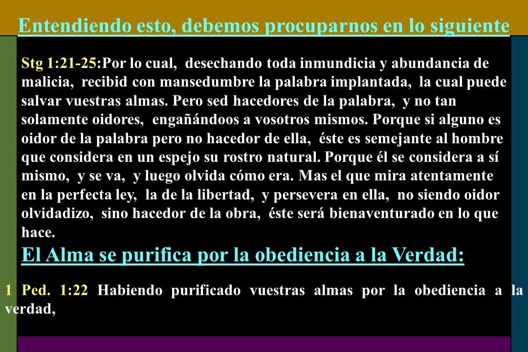 Entendiendo esto, debemos procuparnos en lo siguiente Stg 1:21-25:Por lo cual, desechando toda inmundicia y abundancia de malicia, recibid con mansedu