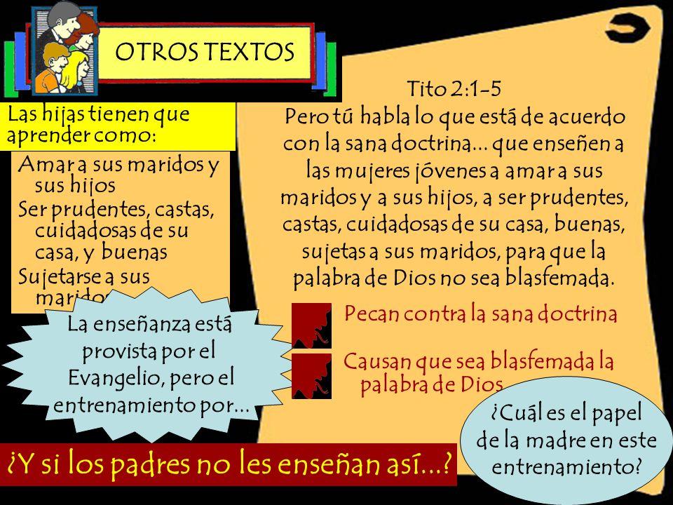 Tito 2:1-5 Pero tú habla lo que está de acuerdo con la sana doctrina... que enseñen a las mujeres jóvenes a amar a sus maridos y a sus hijos, a ser pr