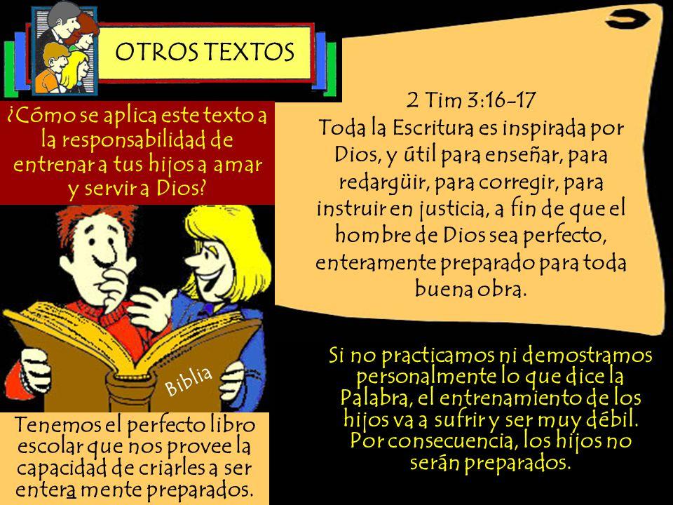 2 Tim 3:16-17 Toda la Escritura es inspirada por Dios, y útil para enseñar, para redargüir, para corregir, para instruir en justicia, a fin de que el
