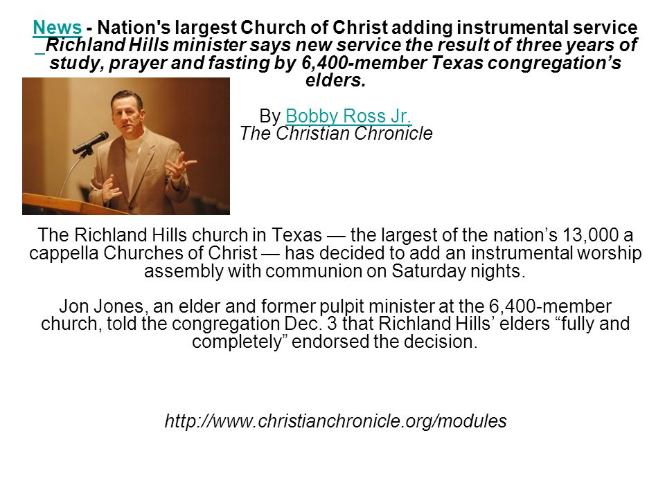 NewsNews - Nation's largest Church of Christ adding instrumental service Richland Hills minister says new service the result of three years of study,