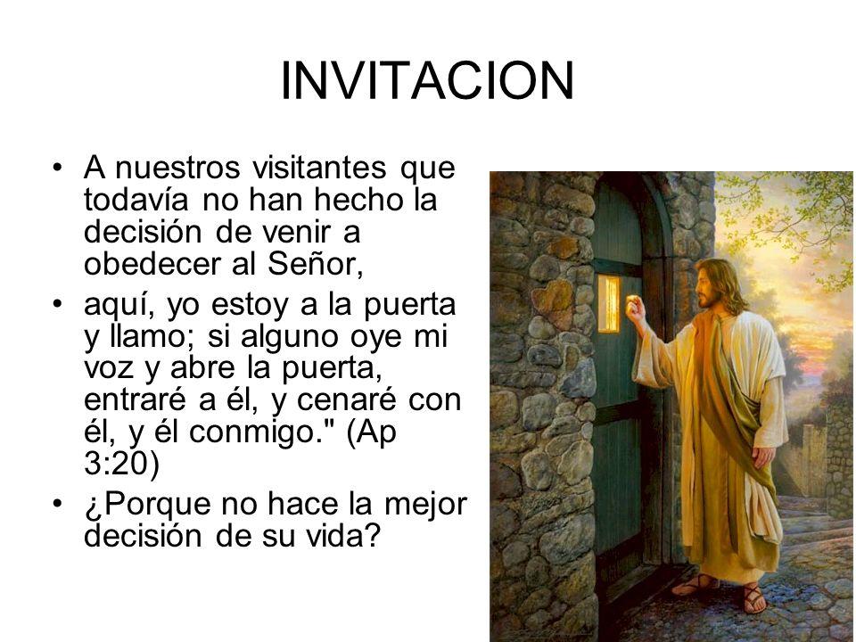 INVITACION A nuestros visitantes que todavía no han hecho la decisión de venir a obedecer al Señor, aquí, yo estoy a la puerta y llamo; si alguno oye