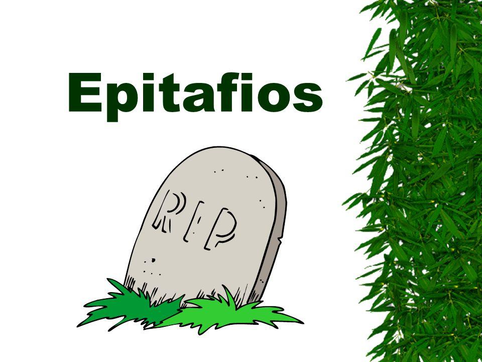 Epitafio: Una inscripción en la tumba en memoria de la persona enterrada allí; texto que honra al difunto, la mayoría normalmente inscrito en una lápida o placa